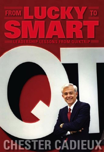 From Lucky to Smart: Leadership Lessons from: Chester Cadieux