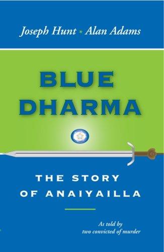 Blue Dharma: The Story of Anaiyailla: Joseph Hunt