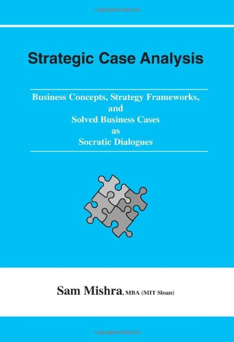 9780979835407: Strategic Case Analysis: Business Concepts, Strategy Frameworks, and Solved Cases as Socratic Dialogues