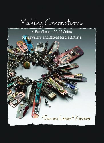Making Connections: A Handbook of Cold Joins for Jewelers and Mixed-Media Artists: Kazmer, Susan
