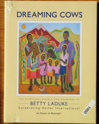9780979843983: Dreaming Cows: The Paintings, Murals and Drawings of Betty Laduke Celebrating Heifer International