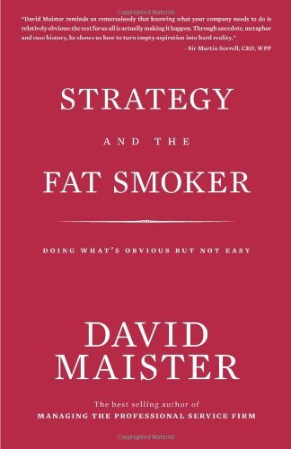 Strategy and the Fat Smoker: Doing What's Obvious But Not Easy (Hardcover): David Maister
