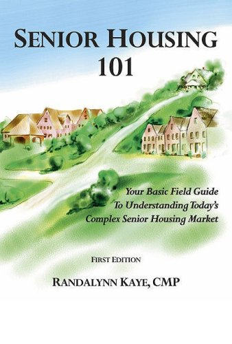 Senior Housing 101: Your Basic Field Guide: Kaye, Randalynn; Gloege,