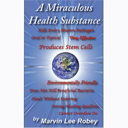 9780979855603: A Miraculous Health Substance by Marvin Lee Robey (2007) Paperback