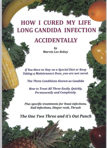 9780979855610: How I Cured My Life Long Candida Infection Accidentally