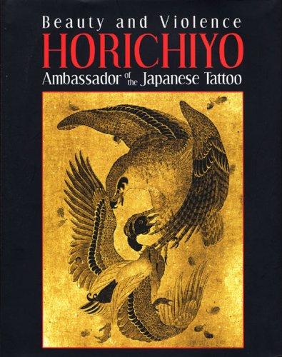 9780979868238: Beauty and Violence HORICHIYO Ambassador of the Japanese Tattoo
