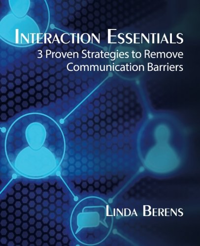 9780979868481: Interaction Essentials: 3 Keys to Effective Relationships in the Workplace and Beyond