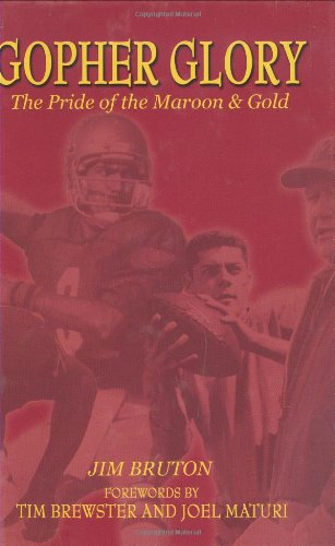 Gopher Glory, The Pride of the Maroon & Gold: Bruton, Jim; foreword by Tim Brewster and Joel ...