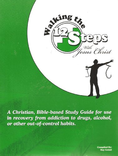 Walking the 12 Steps with Jesus Christ: A Christian, Bible-based Study Guide for Use in Recovery ...