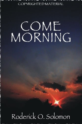 Come Morning: Roderick O. Solomon