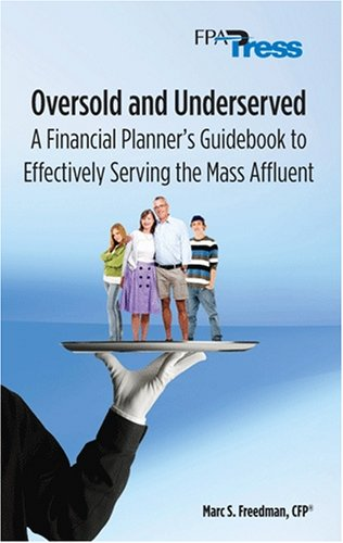 9780979877520: Oversold and Underserved: A Financial Planner's Guidebook to Effectively Serving the Mass Affluent
