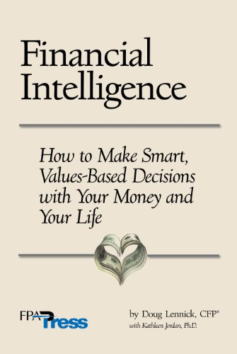 Financial Intelligence: How To Make Smart, Values Based Decisions With Your Money And Your Life