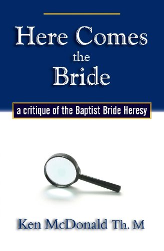 9780979884412: Here Comes the Bride: A Critique of the Baptist Bride Heresy