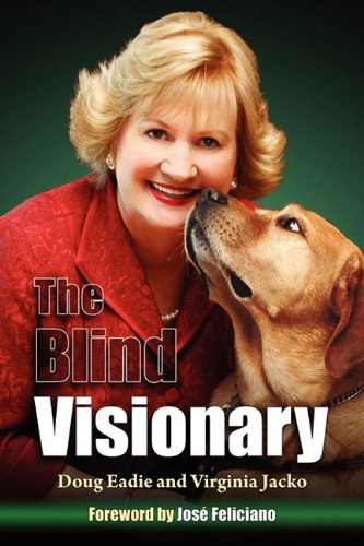 The Blind Visionary: Practical Lessons for Meeting Challenges on the Way to a More Fulfilling Life ...