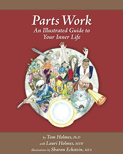 Parts Work: An Illustrated Guide to Your Inner Life: Tom Holmes