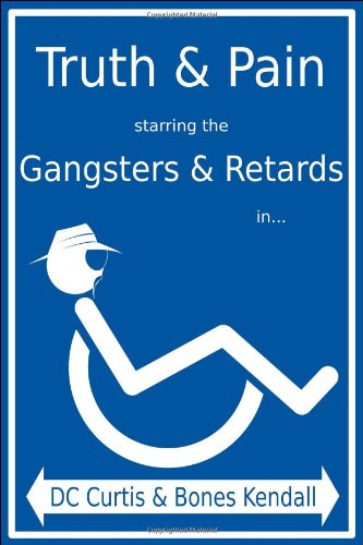 Truth Pain Starring the Gangsters Retards In. the Mystique-Cal Person-A of MC Cripple Crip: Bones ...