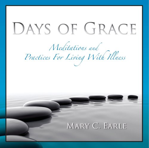 Days of Grace: Meditations and Practices for Living with Illness: Mary C. Earle