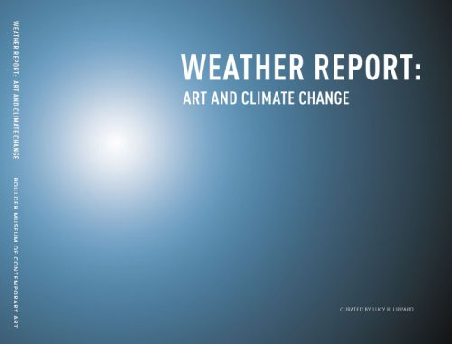 Weather Report: Art and Climate Change: Lucy R. Lippard;