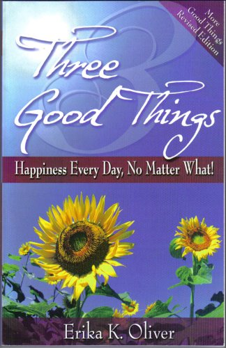 9780979902512: Three Good Things: Happiness Every Day, No Matter What!