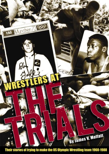 9780979905100: Wrestlers At The Trials: Their stories of trying to make the US Olympic wrestling team 1960-1988