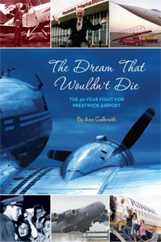 The Dream That Wouldn't Die: The 50 Year Fight for Glasgow Prestwick Airport: Galbraith, Ann