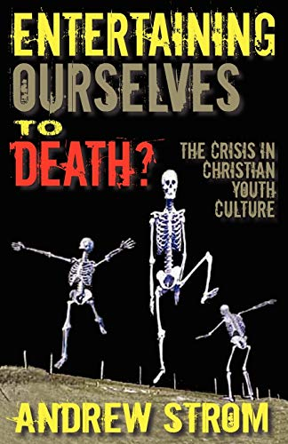 9780979907340: Entertaining Ourselves to Death?... the Crisis in Christian Youth Culture