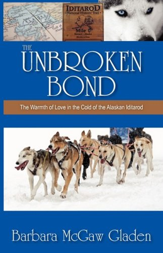 9780979907647: The Unbroken Bond: The Warmth of Love in the Cold of the Alaskan Iditarod
