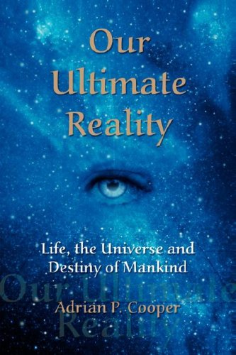 9780979910609: Our Ultimate Reality, Life, the Universe and Destiny of Mankind