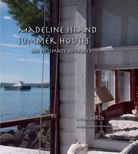 Madeline Island Summer Houses: An Intimate Journey: Mack, Linda