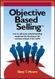 Objective Based Selling : How to sell: Gary T. Moore