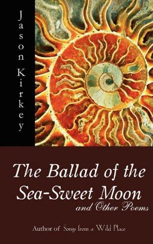 THE BALLAD OF THE SEA-SWEET MOON and: Kirkey, Jason