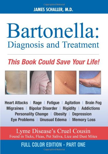 BARTONELLA: DIAGNOSIS AND TREATMENT PART ONE AND TWO: Schaller, James