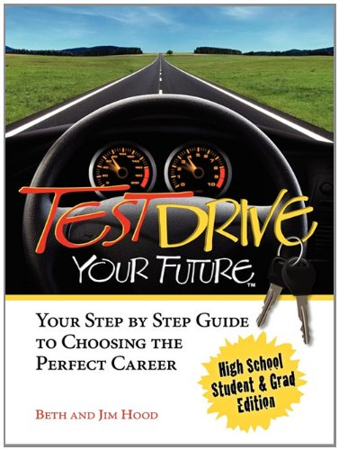 9780979926211: Test Drive Your Future, High School Student and Grad Edition: Your Step by Step Guide to Choosing the Perfect Career