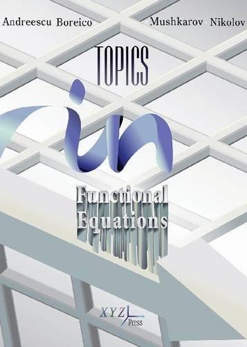 Topics in Functional Equations: Andreescu, Titu; Boreico, Iurie; Mushkarov, Oleg; Nikolov, Nikolai