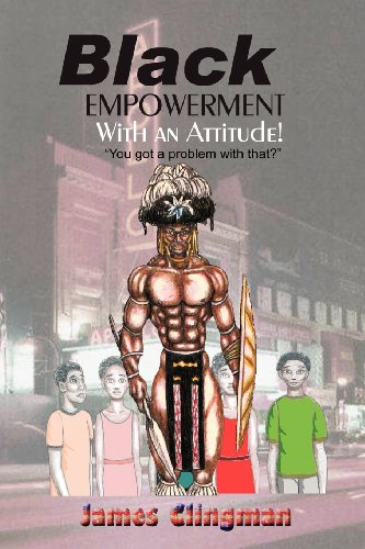Black Empowerment with an Attitude: You Got a Problem With That: James Clingman