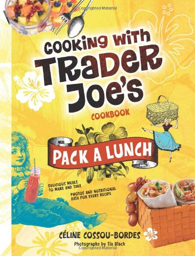 9780979938450: Cooking With Trader Joe's Cookbook: Pack a Lunch!