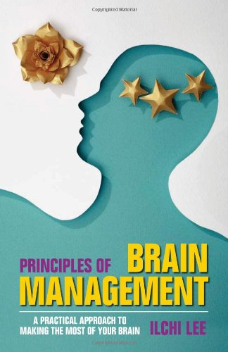 9780979938801: Principles of Brain Management: A Practical Approach to Making the Most of Your Brain
