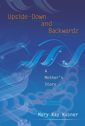 Upside-Down and Backwards: A Mother's Story: Mary Kay Kusner