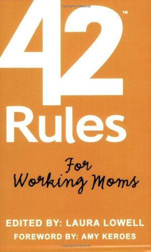 9780979942846: 42 Rules for Working Moms: Practical, Funny Advice for Achieving Work-Life Balance