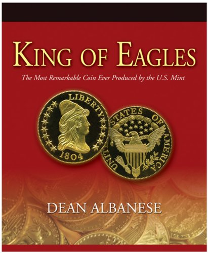 King of Eagles The Most Remarkable Coin Ever Produced by the U.S. Mint: Albanese, Dean