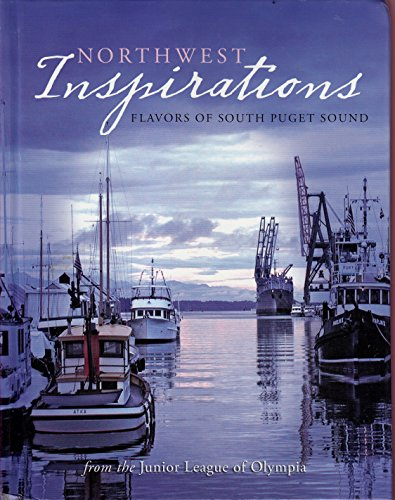 Northwest Inspirations: Flavors of South Puget Sound (Junior League Collection of Our Favorite ...