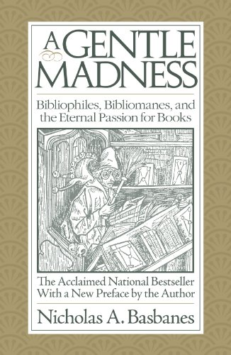 A Gentle Madness: Bibliophiles, Bibliomanes and the Eternal Passion for Books: Basbanes, Nicholas A...