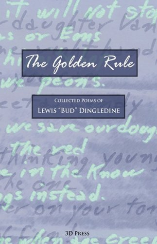 The Golden Rule: Collected Poems of Lewis Bud Dingledine: Lewis Bud Dingledine