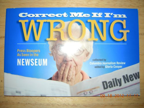 9780979952142: Correct Me If I'm Wrong: Press Bloopers As Seen in the Newseum