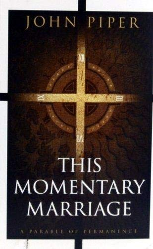 This Momentary Marriage a Parable of Permanence (0979952654) by Piper, John