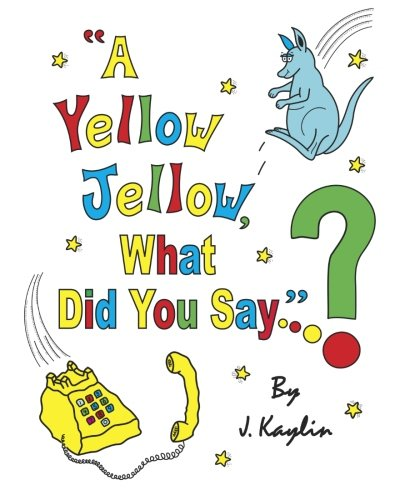 A Yellow Jellow, What Did You Say?: Edition 2: J Kaylin