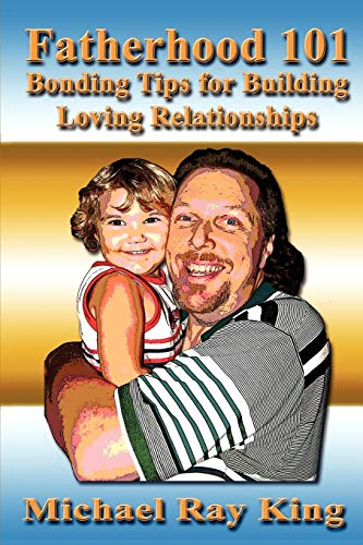 9780979962301: Fatherhood 101: Bonding Tips for Building Loving Relationships