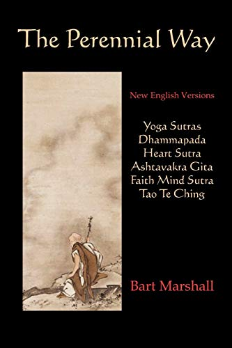9780979963049: The Perennial Way: New English Versions of Yoga Sutras, Dhammapada, Heart Sutra, Asht