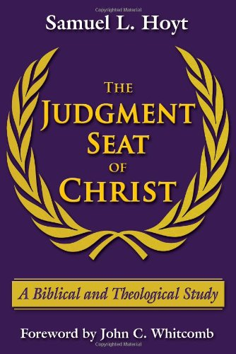 9780979963711: The Judgment Seat of Christ: A Biblical and Theological Study