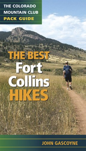 9780979966309: Best Fort Collins Hikes: The Colorado Mountain Club Pack Guide (Colorado Mountain Club Pack Guides)